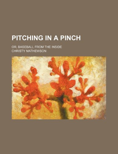 9781236257369: Pitching in a pinch; or, Baseball from the inside