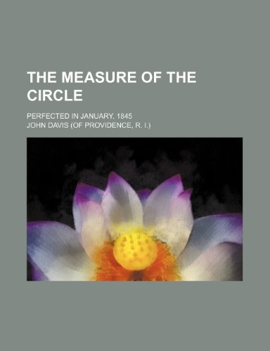 9781236258120: The measure of the circle; perfected in January, 1845