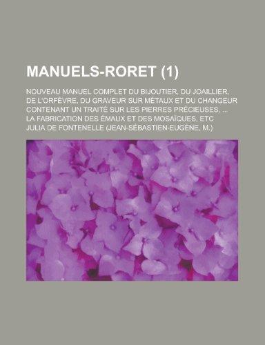 9781236262776: Manuels-Roret; Nouveau Manuel Complet Du Bijoutier, Du Joaillier, de L'Orfevre, Du Graveur Sur Metaux Et Du Changeur Contenant Un Traite Sur Les Pierr