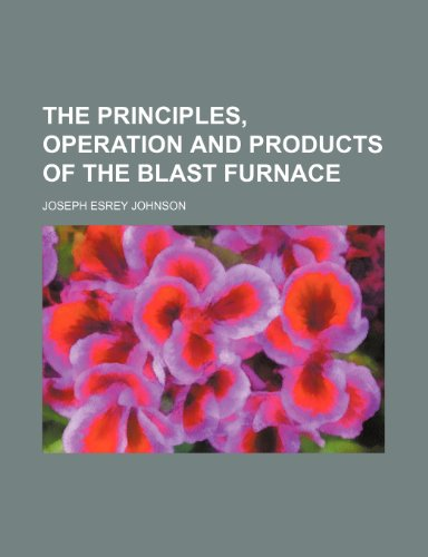 9781236267016: The Principles, Operation and Products of the Blast Furnace