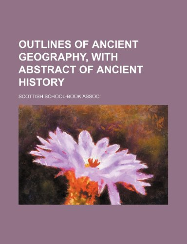 9781236271501: Outlines of ancient geography, with abstract of ancient history