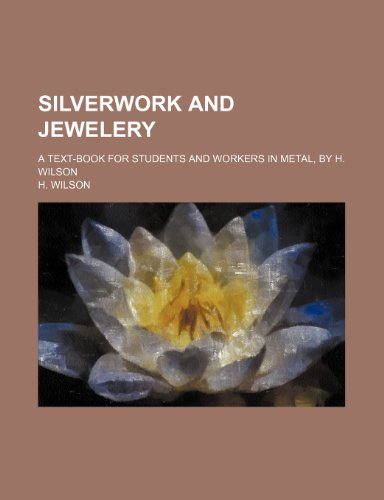 Silverwork and Jewelery; A Text-Book for Students and Workers in Metal, by H. Wilson (123627329X) by Wilson, H.