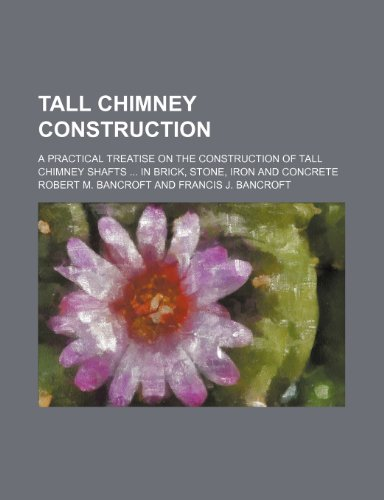 9781236273314: Tall chimney construction; A practical treatise on the construction of tall chimney shafts in brick, stone, iron and concrete