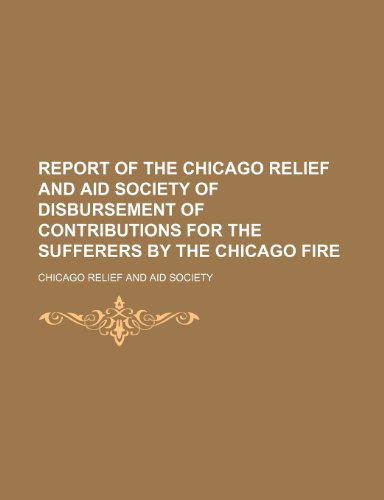 9781236273338: Report of the Chicago Relief and Aid Society of disbursement of contributions for the sufferers by the Chicago fire