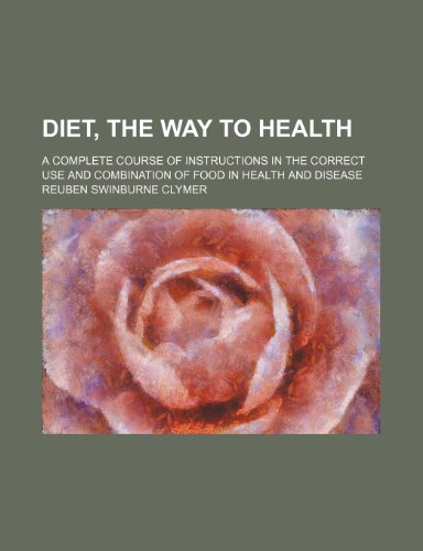 9781236276087: Diet, the Way to Health; A Complete Course of Instructions in the Correct Use and Combination of Food in Health and Disease
