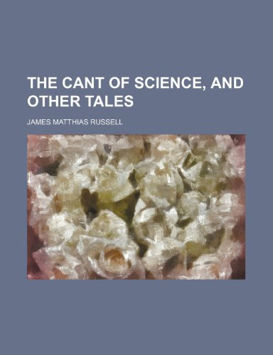 9781236277220: The cant of science, and other tales