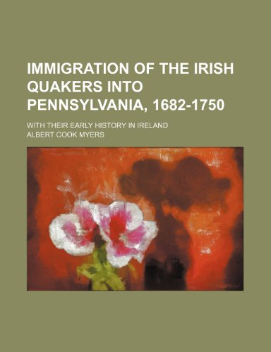 9781236278241: Immigration of the Irish Quakers Into Pennsylvania, 1682-1750; With Their Early History in Ireland