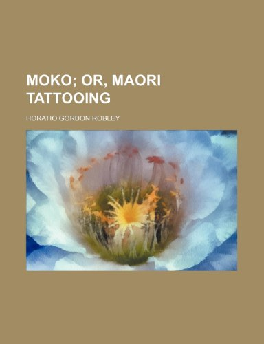 9781236280398: Moko; Or, Maori Tattooing