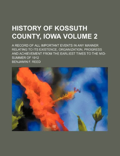 History of Kossuth County, Iowa Volume 2; a record of all important events in any manner relating ...
