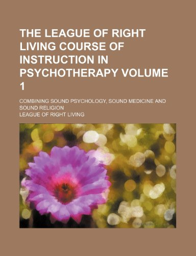9781236288066: The League of Right Living course of instruction in psychotherapy Volume 1; combining sound psychology, sound medicine and sound religion