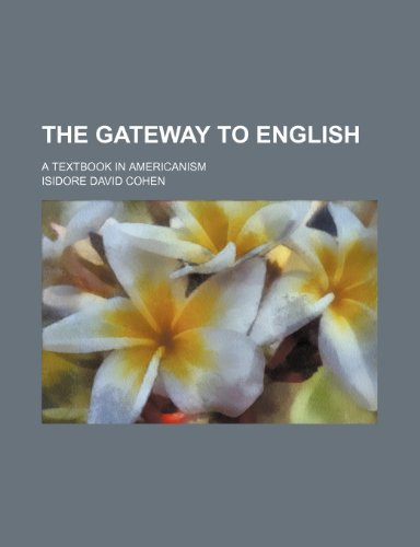 9781236288332: The gateway to English; a textbook in Americanism