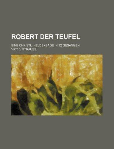 9781236288691: Robert der Teufel; Eine christl. Heldensage in 12 Gesängen