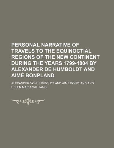 9781236288981: Personal narrative of travels to the equinoctial regions of the New Continent during the years 1799-1804 by Alexander de Humboldt and Aimé Bonpland