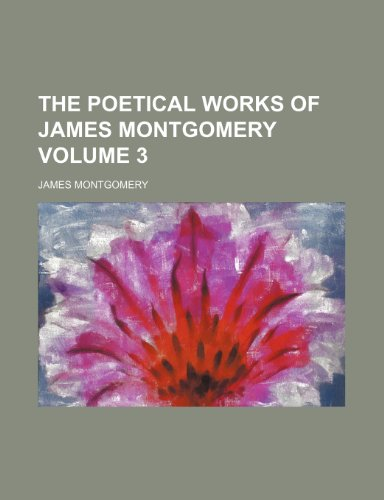 The poetical works of James Montgomery Volume 3 (1236291212) by James Montgomery
