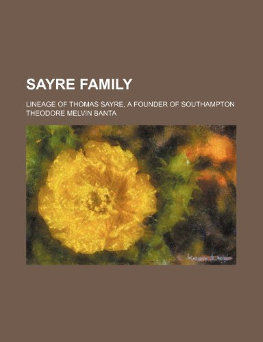 9781236293497: Sayre Family; Lineage of Thomas Sayre, a Founder of Southampton