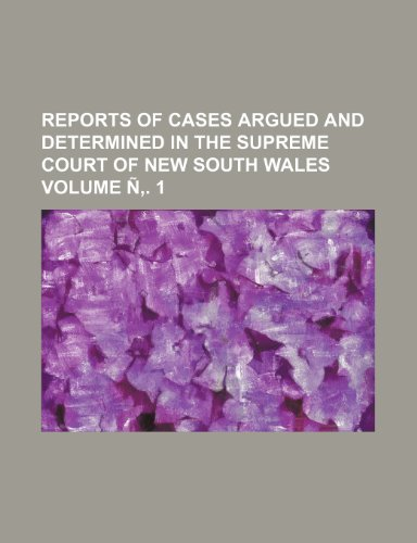 9781236294562: Reports of cases argued and determined in the Supreme Court of New South Wales Volume Ñ'. 1