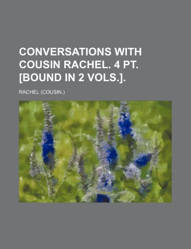 Conversations with cousin Rachel. 4 pt. [bound in 2 vols.]. (1236295536) by Rachel