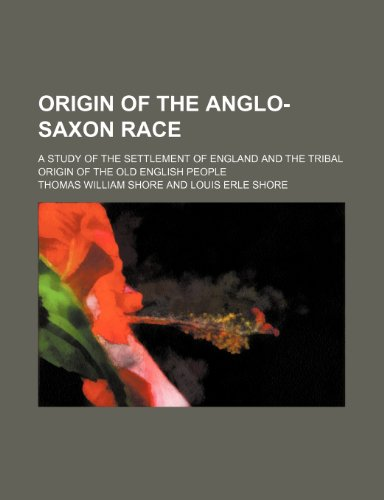 9781236297136: Origin of the Anglo-Saxon race; a study of the settlement of England and the tribal origin of the Old English people