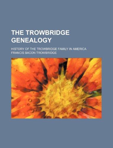 9781236297396: The Trowbridge Genealogy; History of the Trowbridge Family in America