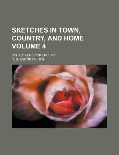 Sketches in town, country, and home Volume 4; with other short poems (123629856X) by H. D.