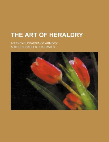 9781236301949: The art of heraldry; an encyclopaedia of armory