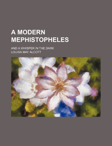 A Modern Mephistopheles; And a Whisper in the Dark (1236303806) by Louisa May Alcott