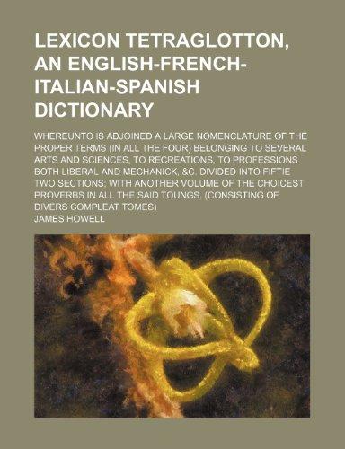 Lexicon Tetraglotton, an English-French-Italian-Spanish Dictionary Whereunto Is: James Howell