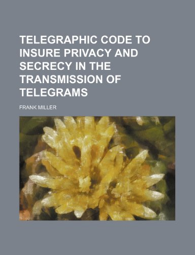 9781236307835: Telegraphic code to insure privacy and secrecy in the transmission of telegrams