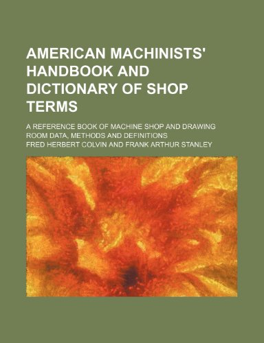 American machinists' handbook and dictionary of shop: Colvin, Fred Herbert