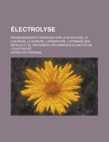 9781236317827: Electrolyse; Renseignements Pratiques Sur Le Nickelage, Le Cuivrage, La Dorure, L'Argenture, L'Affinage Des Metaux Et Le Traitement Des Minerais Au Mo