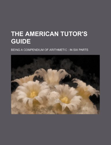 9781236320698: The American tutor's guide; being a compendium of arithmetic in six parts