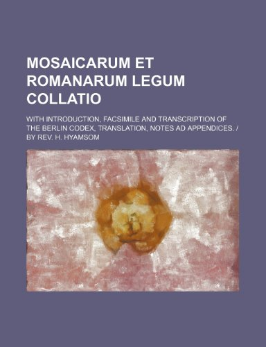 9781236325518: Mosaicarum et romanarum legum collatio; With introduction, facsimile and transcription of the Berlin codex, translation, notes ad appendices. | By Rev. H. Hyamsom