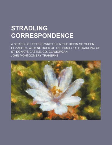 9781236328274: Stradling correspondence; a series of letters written in the reign of Queen Elizabeth, with notices of the family of Stradling of St. Donat's Castle, Co. Glamorgan