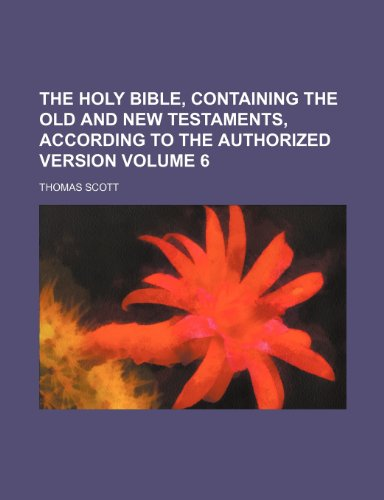 The Holy Bible, containing the Old and New Testaments, according to the authorized version Volume 6 (1236328760) by Scott, Thomas
