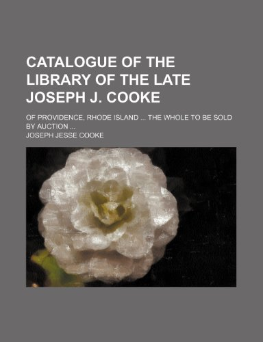 9781236329530: Catalogue of the library of the late Joseph J. Cooke; of Providence, Rhode Island The whole to be sold by auction