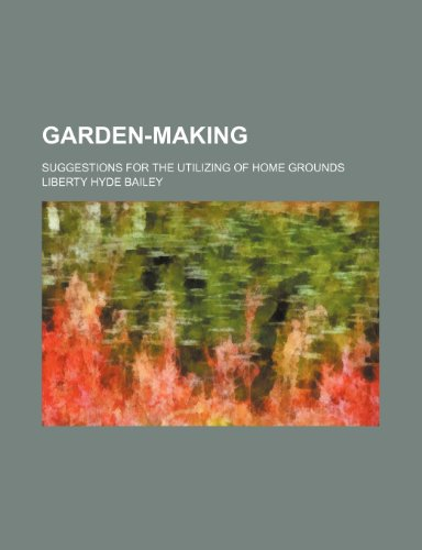 9781236329813: Garden-making; suggestions for the utilizing of home grounds