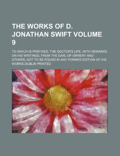 9781236333858: The works of D. Jonathan Swift Volume 9 ; To which is prefixed, the doctor's life, with remarks on his writings, from the Earl of Orrery and others, ... former edition of his works.Dublin printed