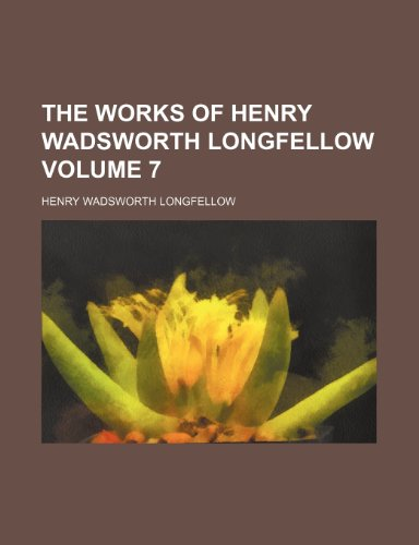 The works of Henry Wadsworth Longfellow Volume 7 (1236336208) by Longfellow, Henry Wadsworth