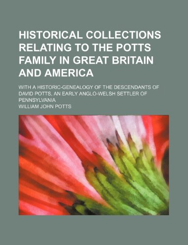 Historical Collections Relating to the Potts Family: William John Potts