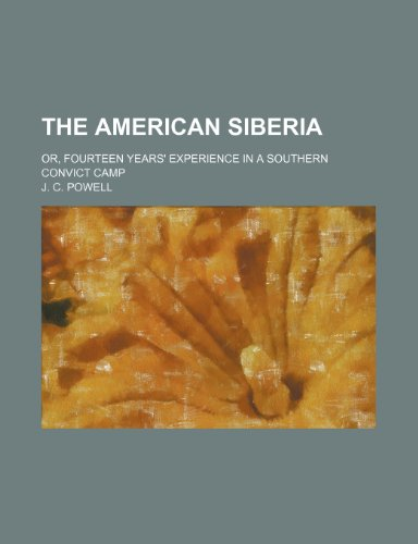 9781236336736: The American Siberia; Or, Fourteen Years' Experience in a Southern Convict Camp