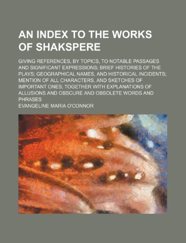 9781236349057: An index to the works of Shakspere; giving references, by topics, to notable passages and significant expressions brief histories of the plays ... and sketches of important ones together