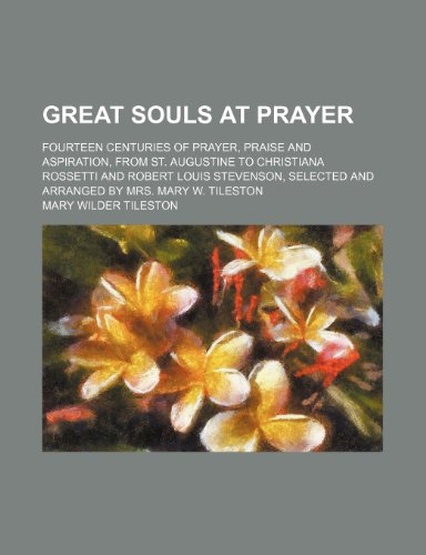 9781236352446: Great Souls at Prayer; Fourteen Centuries of Prayer, Praise and Aspiration, from St. Augustine to Christiana Rossetti and Robert Louis Stevenson, Sele
