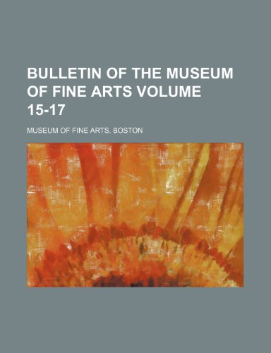 9781236355980: Bulletin of the Museum of Fine Arts Volume 15-17