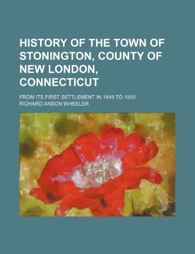 9781236357014: History of the Town of Stonington, County of New London, Connecticut; From Its First Settlement in 1649 to 1900