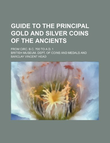 9781236361806: Guide to the principal gold and silver coins of the ancients; from circ. B.C. 700 to A.D. 1