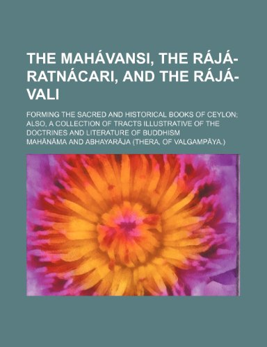 9781236364579: The Mahavansi, the Raja-Ratnacari, and the Raja-Vali; Forming the Sacred and Historical Books of Ceylon Also, a Collection of Tracts Illustrative of T
