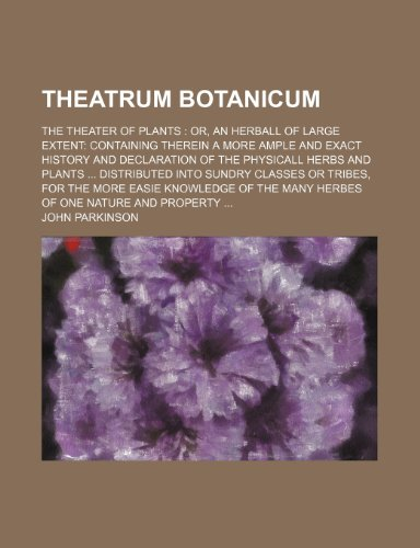 9781236364791: Theatrum Botanicum; The Theater of Plants Or, an Herball of Large Extent Containing Therein a More Ample and Exact History and Declaration of the Phys