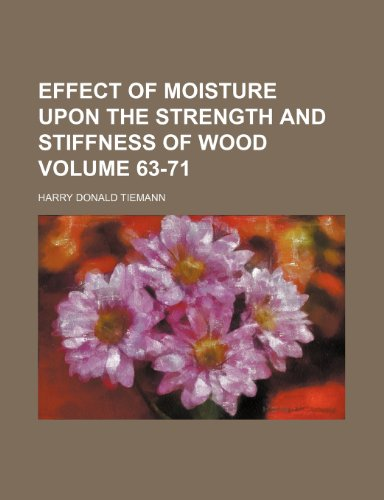 9781236366375: Effect of moisture upon the strength and stiffness of wood Volume 63-71
