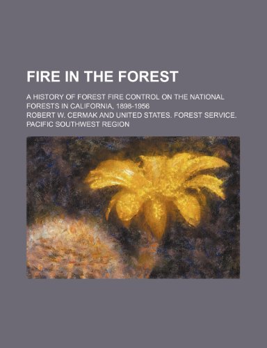 9781236369765: Fire in the Forest; A History of Forest Fire Control on the National Forests in California, 1898-1956