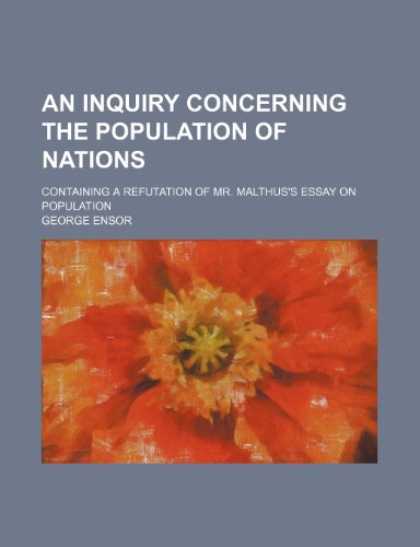 9781236370310: An inquiry concerning the population of nations; containing a refutation of Mr. Malthus's Essay on population